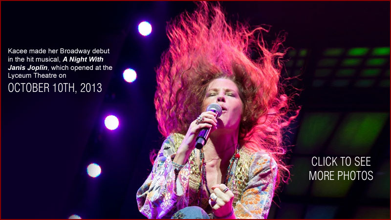 Kacee makes her Broadway debut in the new hit musical, A Night With Janis Joplin, which opens at the Lyceum Theatre on October 10, 2013